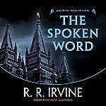 The Spoken Word: A Moroni Traveler Novel   Robert R. Irvine