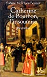 echange, troc Melchior-Bonnet S - Catherine de bourbon l'insoumise  biographie