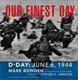 Our Finest Day: D-Day, June 6, 1944 (0811830500) by Bowden, Mark