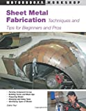 Sheet Metal Fabrication: Techniques and Tips for Beginners and Pros (Motorbooks Workshop) - 0760327947