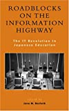 img - for Roadblocks on the Information Highway: The IT Revolution in Japanese Education book / textbook / text book