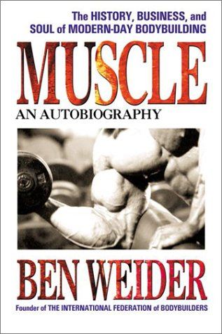Muscle: An Autobiography: The History, Business, and Soul of Modern-Day Bodybuilding