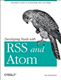 Developing Feeds with Rss and Atom (Paperback)