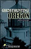 img - for Ghosthunting Oregon (America's Haunted Road Trip) book / textbook / text book