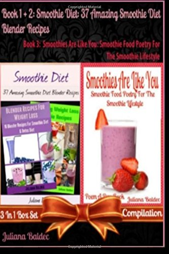 Smoothie Diet: 37 Amazing Smoothie Diet Blender Recipes (Best Smoothie Diet Recipes) + Smoothies Are Like You: Smoothie Food Poetry For The Smoothie ... Quotes For Smoothie Lifestyle Recipe Journal) by Juliana Baldec