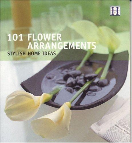 101 Flower Arrangements: Stylish Home Ideas