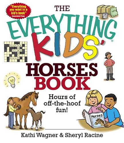 The Everything Kids' Horses Book: Hours of Off-the-hoof Fun!, Wagner, Kathi