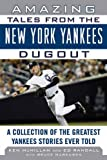 Amazing Tales from the New York Yankees Dugout: A Collection of the Greatest Yankees Stories Ever Told (Tales from the Team)