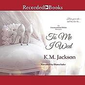 To Me I Wed | K. M. Jackson