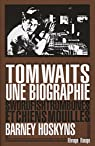 Tom Waits, une biographie par Hoskyns
