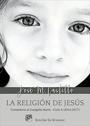 La religión de Jesús. Comentarios al Evangelio diario Ciclo A (2016-2017)