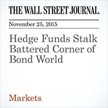 Hedge Funds Stalk Battered Corner of Bond World (       UNABRIDGED) by Rob Copeland, Sarah Krouse Narrated by Alexander Quincy
