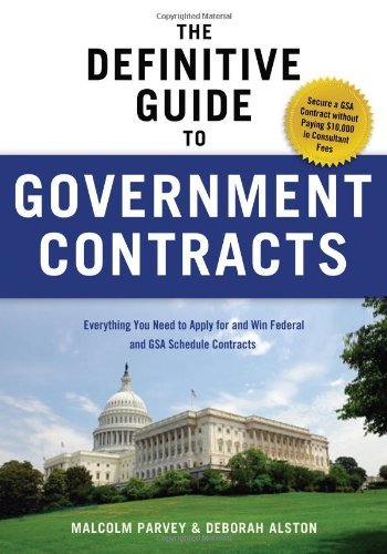 The Definitive Guide to Government Contracts: Everything You Need to Apply for and Win Federal and GSA Schedule Contracts (Winning Government Contracts) By Malcolm Parvey, Deborah Alston