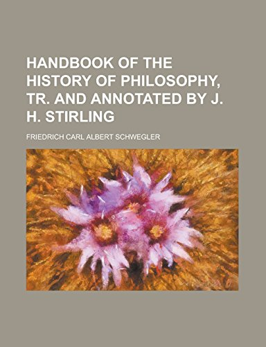Handbook of the History of Philosophy, Tr. and Annotated by J. H. Stirling