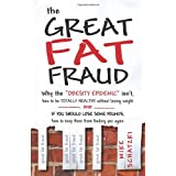 """The Great Fat Fraud: Why the """"Obesity Epidemic"""" Isn't, How to Be Totally Healthy without Losing Weight and If You Should Lose Some Pounds, How to Keep Them from Finding You Again ~ Mike Schatzki"""