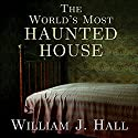 The World's Most Haunted House: The True Story of the Bridgeport Poltergeist on Lindley Street Audiobook by William J. Hall Narrated by Stephen R. Thorne
