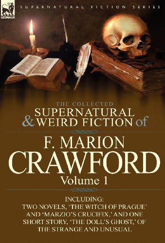 The Collected Supernatural and Weird Fiction of F. Marion Crawford: Volume 1-Including Two Novels,