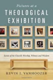 img - for Pictures at a Theological Exhibition: Scenes of the Church's Worship, Witness and Wisdom book / textbook / text book