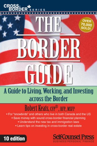 The Border Guide: A guide to living, working, and investing across the border. (Cross-Border Series)