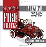 img - for Classic Fire Trucks Calendar 2015: 16 Month Calendar book / textbook / text book