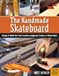 The Handmade Skateboard: How to Desig...