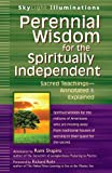 Perennial Wisdom for the Spiritually Independent: Sacred TeachingsAnnotated & Explained (SkyLight Illuminations)