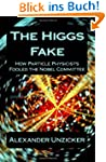 The Higgs Fake: How Particle Physicis...