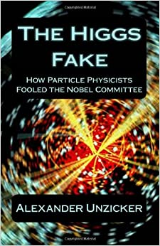 """Book Review: """"The Higgs Fake: How Particle Physicists Fooled the"""