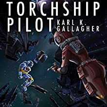 Torchship Pilot Audiobook by Karl K. Gallagher Narrated by Laura Gallagher