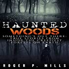 Haunted Woods: Something's out There: True Stories from Inside the Creepiest Forests on Earth Hörbuch von Roger P. Mills Gesprochen von: Shane Morris