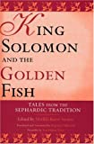 img - for King Solomon and the Golden Fish: Tales from the Sephardic Tradition (Raphael Patai Series in Jewish Folklore and Anthropology) book / textbook / text book