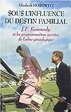 echange, troc Elisabeth Horowitz - Sous l'influence du destin familial : John Fitzgerald Kennedy et les programmations secrètes de l'arbre généalogique