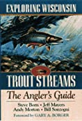Amazon.com: Exploring Wisconsin Trout Streams: The Angler's Guide (North Coast Books) (9780299155544): Stephen Born, Bill Sonzogni, Jeff Mayers, Andy Morton, Gary A. Borger: Books