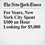 For Years, New York City Spent $300 an Hour Looking for $5,000 | Jim Dwyer