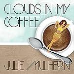 Clouds in My Coffee: Country Club Murders Series, Book 3   Julie Mulhern