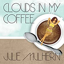 Clouds in My Coffee: Country Club Murders Series, Book 3 Audiobook by Julie Mulhern Narrated by Callie Beaulieu