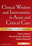 Clinical Wisdom and Interventions in Acute and Critical Care, Second Edition: A Thinking-in-Action Approach (Benner, Clinical Wisdom and Interventions in Acute and Critical Care) (0826105734) by Patricia Benner