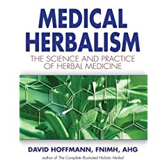 Medical Herbalism: The Science Principles and Practices Of Herbal Medicine - Hoffmann beautifully blends science with his very holistic approach to herbal healing