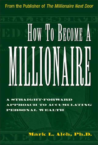 How To Become A Millionaire: A Straightforward Apporach To Accumulating Personal Wealth