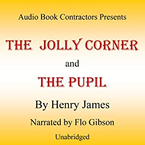 'The Jolly Corner' and 'The Pupil' | [Henry James]