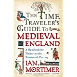 The Time Traveler's Guide to Medieval England: A Handbook for Visitors to the Fourteenth Century ~ Ian Mortimer