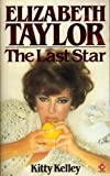 Elizabeth Taylor: The Last Star (Coronet Books) (0340283459) by Kelley, Kitty