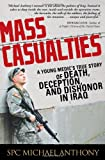 Mass Casualties: A Young Medic&#39;s True Story of Death, Deception, and Dishonor in Iraq