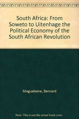 South Africa: From Soweto to Uitenhage the Political Economy of the South African Revolution