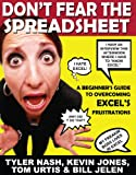 Don't Fear the Spreadsheet: A Beginner's Guide to Overcoming Excel's Frustrations (1615470034) by Nash, Tyler