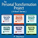 The Personal Transformation Project: Part 1: How to Feel Awesome!: How to Be... Happier, Motivated, Healthier, Confident, Positive and Relaxed Audiobook by P. Seymour Narrated by Whitney Lynne Patterson