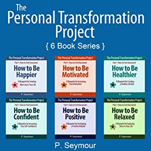 The Personal Transformation Project: Part 1: How to Feel Awesome!: How to Be... Happier, Motivated, Healthier, Confident, Positive and Relaxed | [P. Seymour]