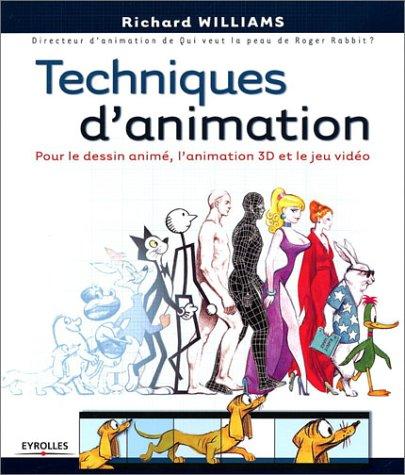 Techniques d'animation : Pour le dessin animé, l'animation 3D et le jeu vidéo, by Richard Williams