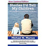 Stories I'd Tell My Children (But Maybe Not Until They're Adults) ~ Michael N Marcus