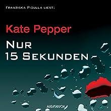 Nur 15 Sekunden Hörbuch von Kate Pepper Gesprochen von: Franziska Pigulla